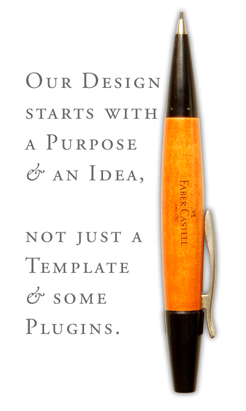 """Our DESIGN starts with a Purpose & and Idea, not just a Template & some Plugins."""